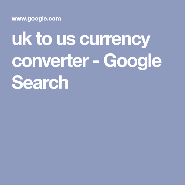 Uk To Us Currency Converter Google