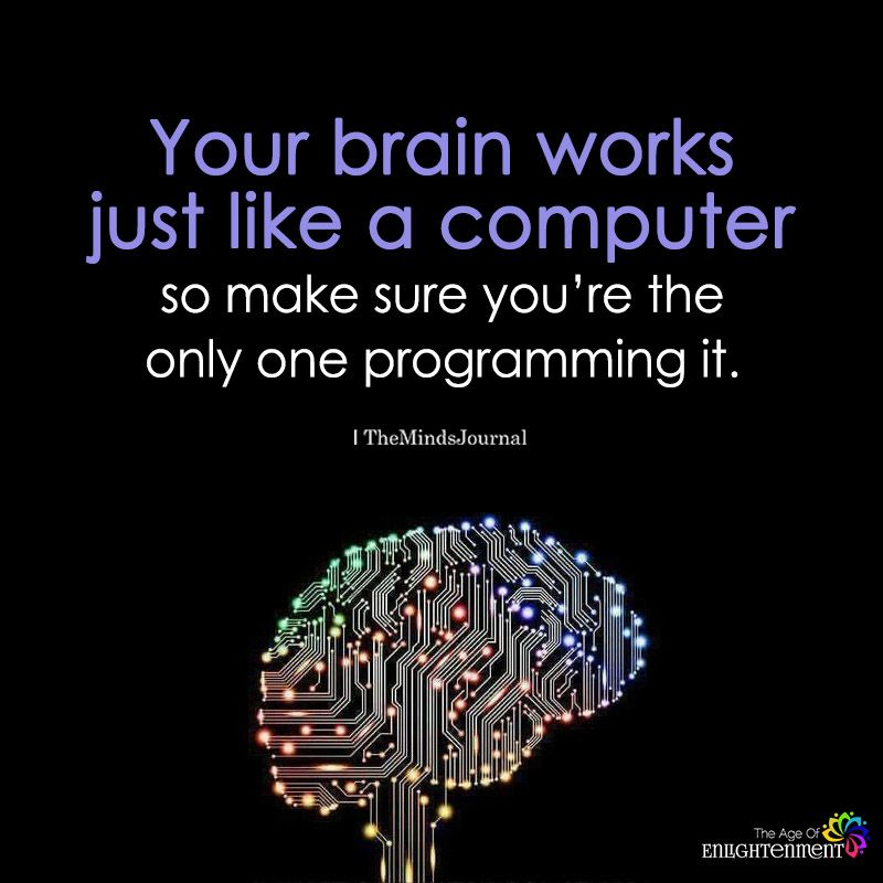 Your Brain Works Just Like A Computer Mind Control Quotes Brains Quote Quotes
