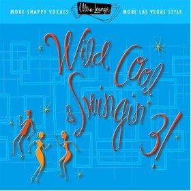 Ultra-Lounge: Wild, Cool, & Swingin' 3! (More Snappy Vocals, More Las Vegas Style)