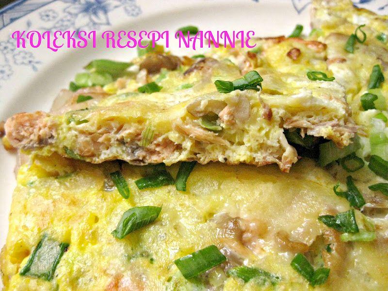 Resepi Nennie Kuzaifah Telur Dadar Cendawan N Salmon Food Malaysian Food Salmon
