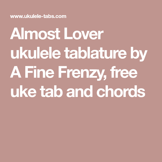 Almost Lover Ukulele Tablature By A Fine Frenzy Free Uke Tab And