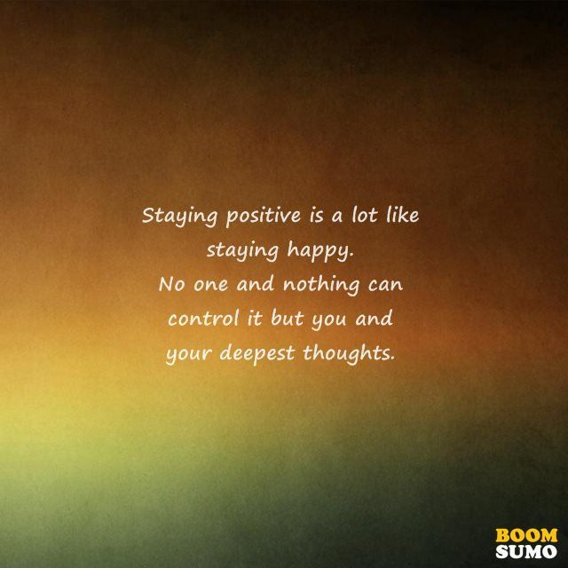 Staying Positive Quotes Magnificent Stay Positive Quotes To Cheer You Up  Stay Positive Quotes Staying