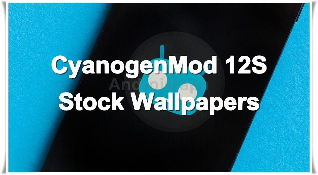 Download CyanogenMod 12S Stock Wallpapers On Any Android Device Link Msapcw0rld