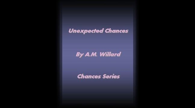 Unexpected Chances By A M Willard  a beautiful book can't wait for you all to read it