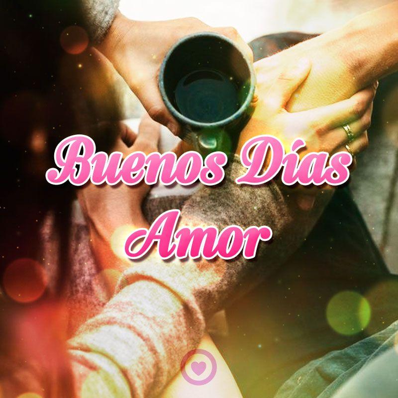 Buenos Dias Mi Amor Buenos Días Amor Imagenes De Buenos Hola Buenos Dias Amor