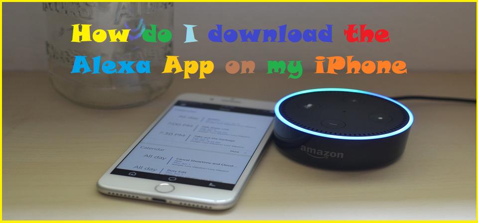 How do I download the Alexa App on my iPhone Alexa app