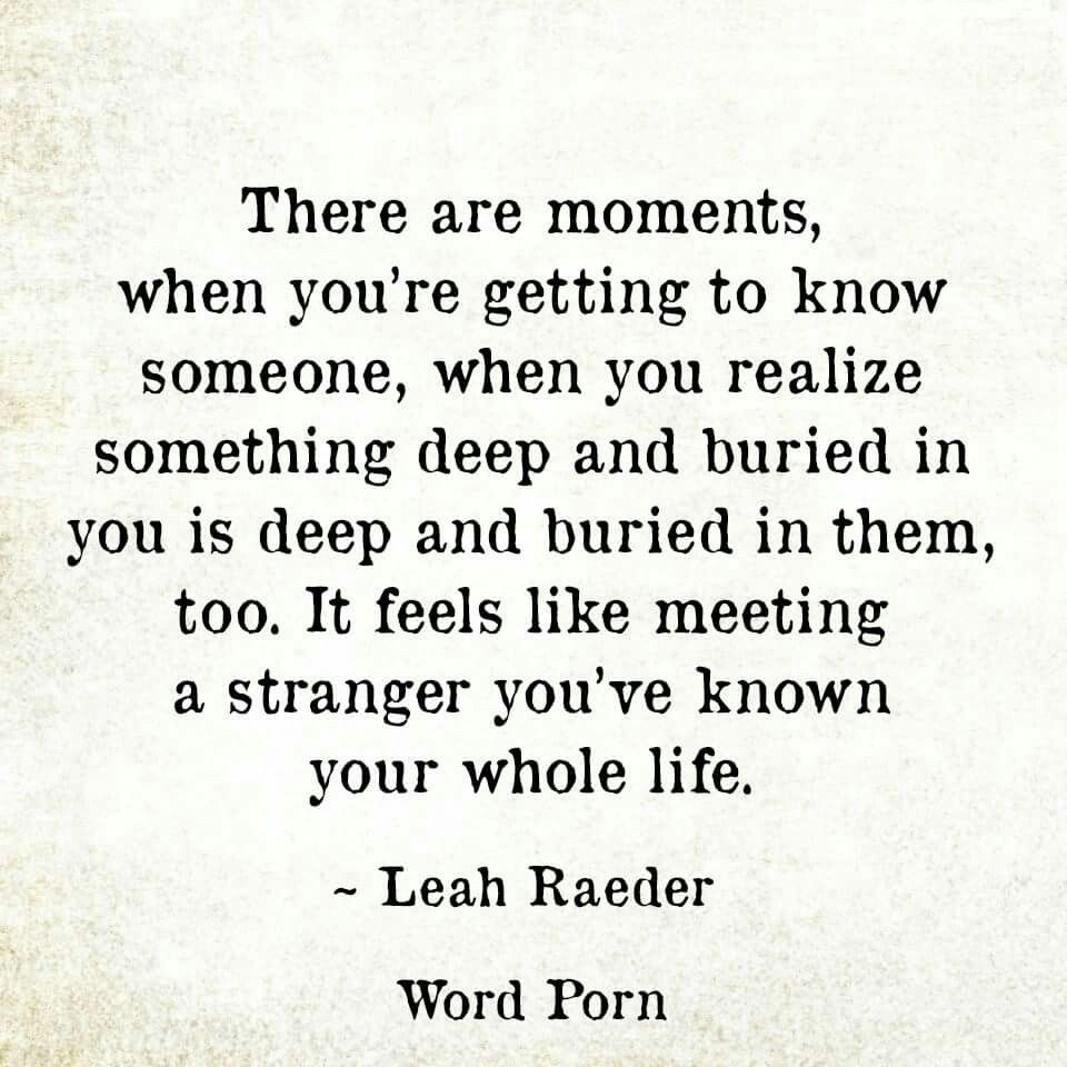 There Are Moments When Youre Getting To Know Someone When You