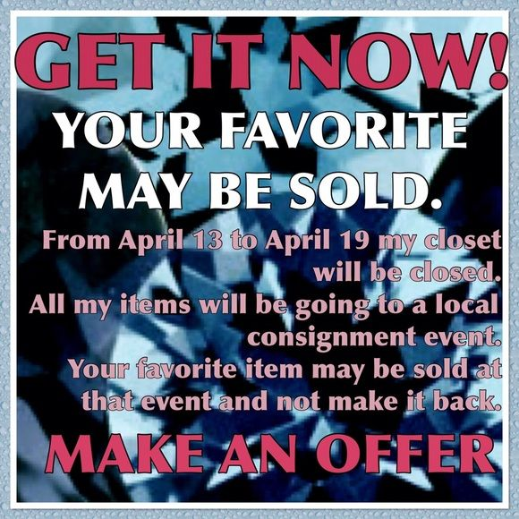 MAKE AN OFFER From April 13 to April 19 my closet will be closed.   All my items will be going to a local consignment event.   Your favorite item may be sold at that event and not make it back.  SO MAKE AN OFFER WHILE IT IS AVAILABLE!! Accessories