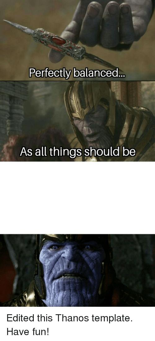 Thanos Balance Meme : thanos, balance, Perfectly, Balanced, Things, Should, Thanos, Balance, Quotes,, Quotes