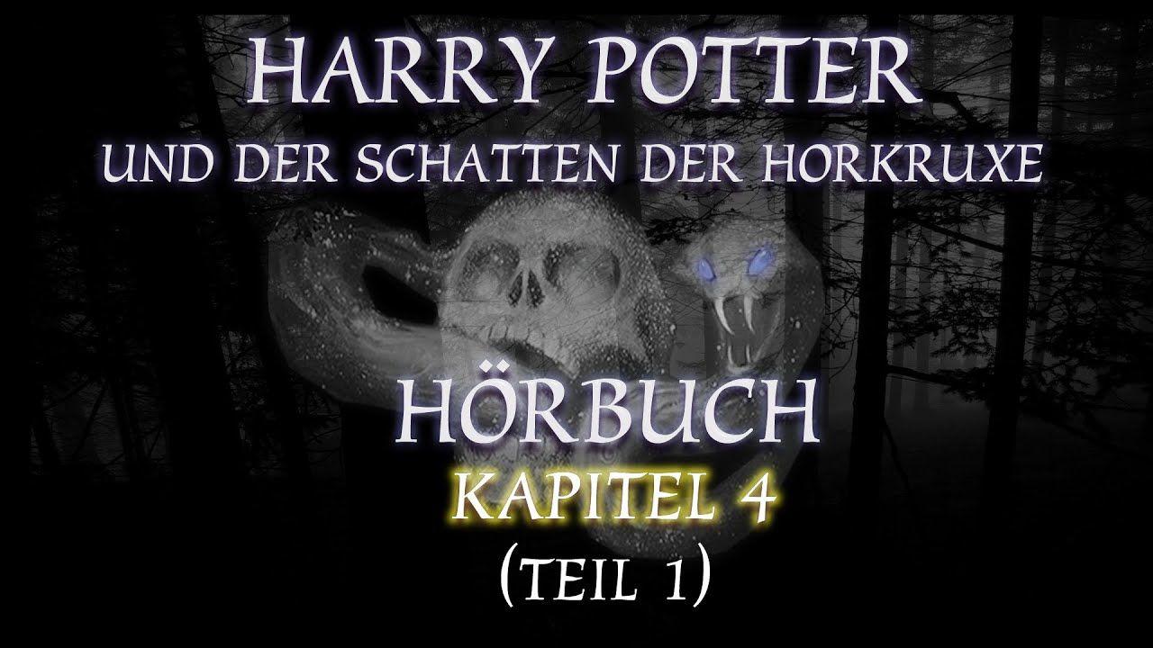 Harry Potter Und Der Schatten Der Horkruxe Horbuch Kapitel 4 1 3 Bucher Kapitel Horbuch