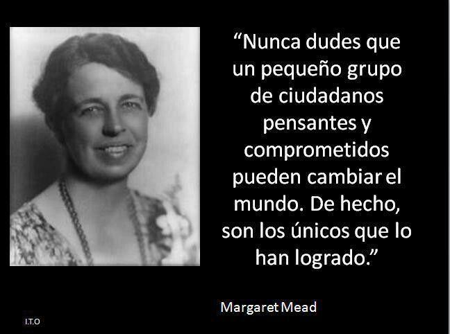 Margaret Mead Cambiar El Mundo Frases De La Vida Y Frases