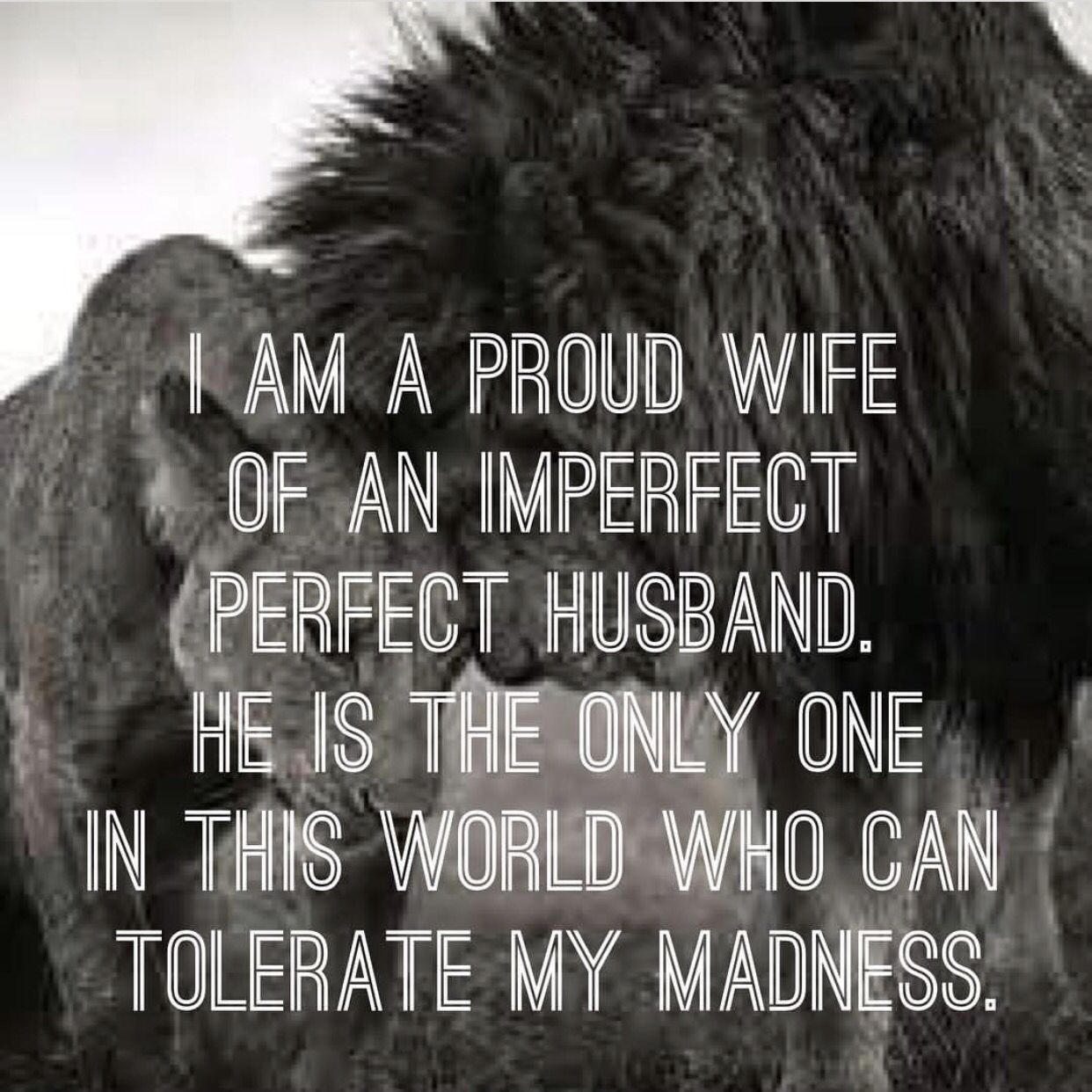 I love my husband. He is my rock my support my best friend ...