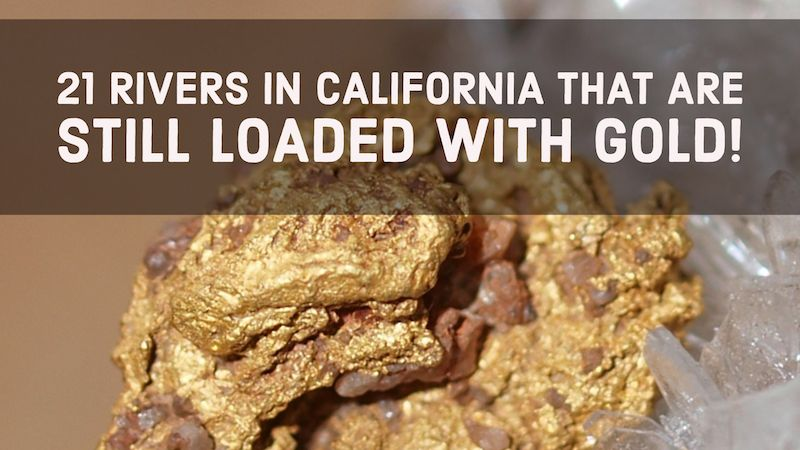 21 rivers in california that are still loaded with gold