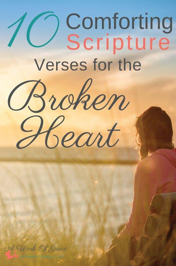 10 Comforting Scripture Verses For The Broken Heart A Work Of Grace Broken Heart Scripture Comforting Scripture Scripture Verses