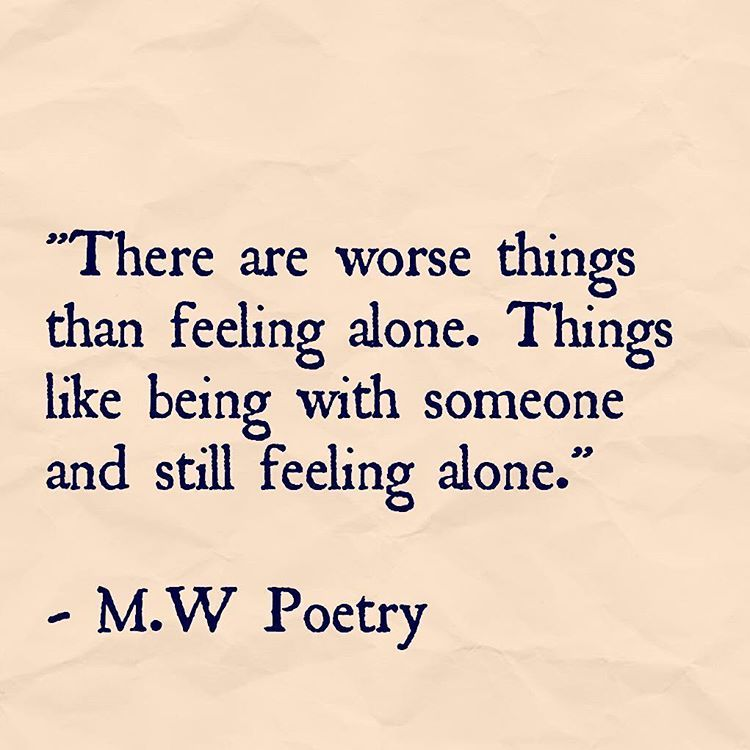 Quotes Feeling Sad And Alone: There Are Worse Things Than Being Alone Like Being With