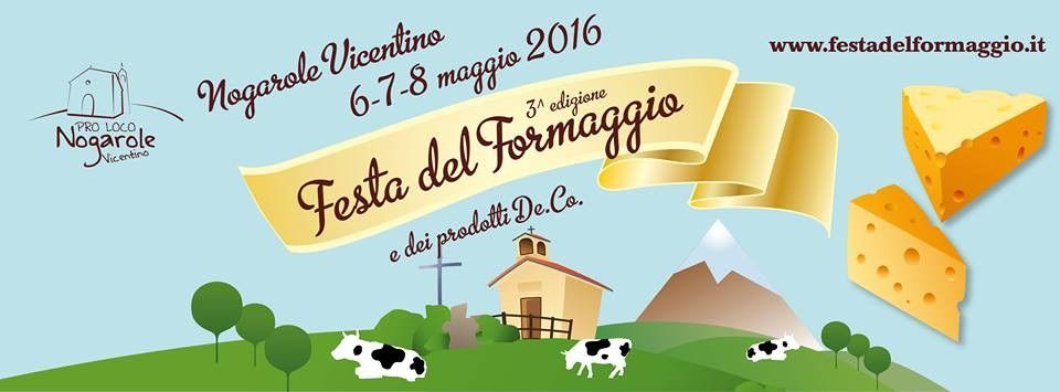 2016 Festa del Formaggio- Cheese Festival,  May 6-8,  in Nogarole Vicentino, Piazza Marconi 24;  local products and crafts exhibit and sale; food booths feature gnocchi with Fioreta (local ricotta), a great variety of local cheeses and honey; entertainment and nature walks; 10 p.m.  music and dancing.