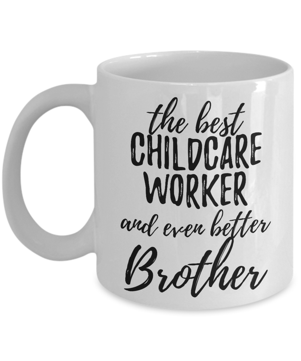 Photo of Childcare Worker Brother Funny Gift Idea for Sibling Coffee Mug The Best And Even Better Tea Cup