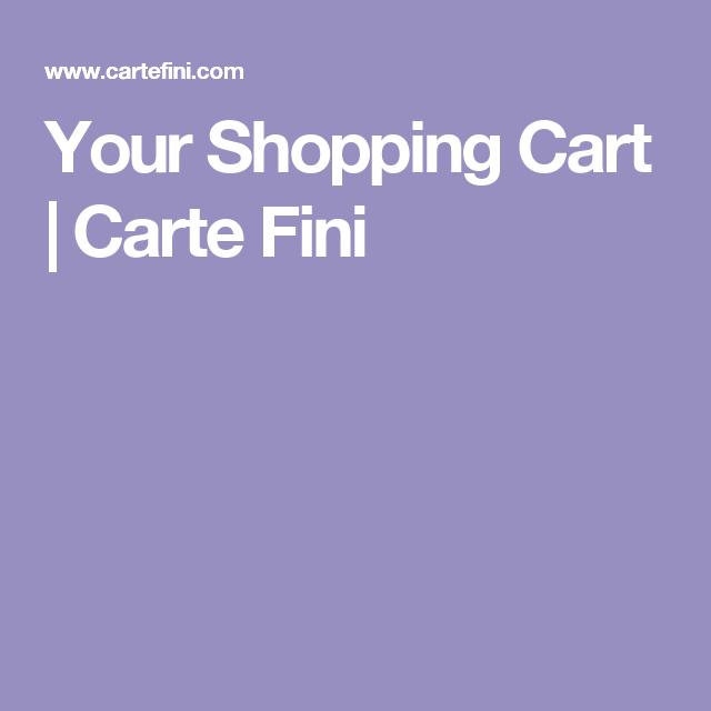 Your Shopping Cart                           | Carte Fini
