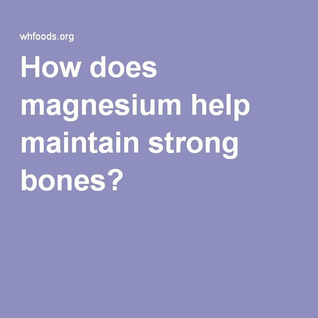How does magnesium help maintain strong bones?