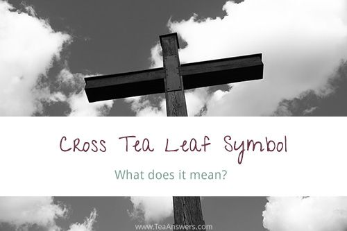 Did The Cross Symbol Appear In Your Tea Leaves Find Out The Meaning