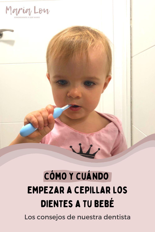 Cómo Y Cuándo Empezar A Cepillar Los Dientes A Tu Bebé Maria Lou Dientes De Bebe Dentista Odontologia Infantil