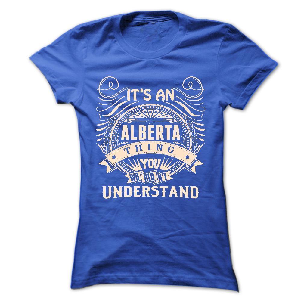 ALBERTA .Its an ALBERTA Thing You Wouldnt Understand - T Shirt, Hoodie, Hoodies, Year,Name, Birthday T Shirts, Hoodies. Check price ==► https://www.sunfrog.com/Names/ALBERTA-Its-an-ALBERTA-Thing-You-Wouldnt-Understand--T-Shirt-Hoodie-Hoodies-YearName-Birthday-43477233-Ladies.html?41382 $22.9