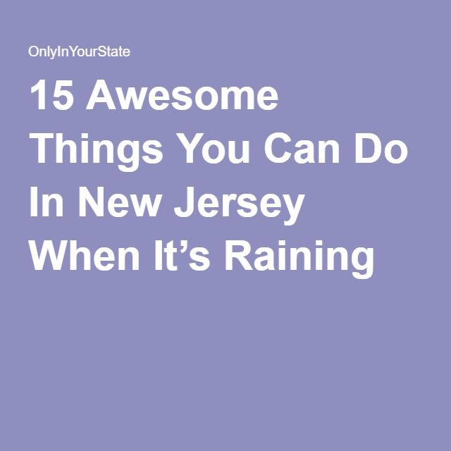 15 Awesome Things You Can Do In New Jersey When It's Raining