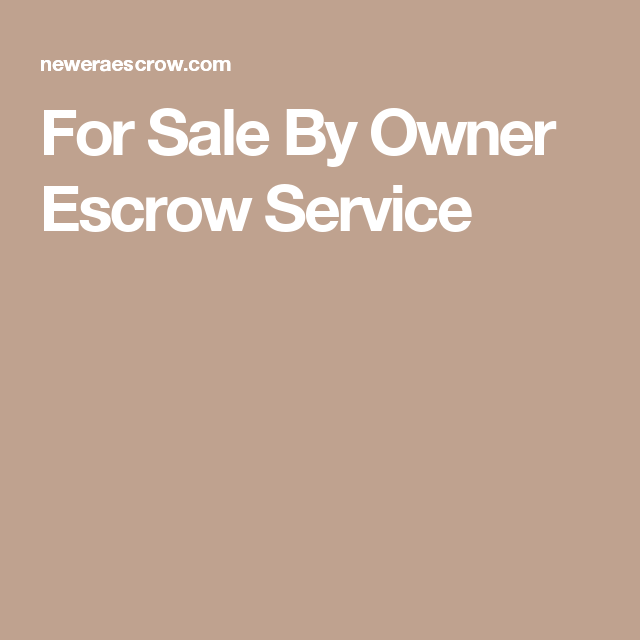Neweraescrow For Sale By Owner Escrow Service With Images