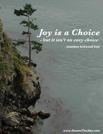 Joy is a choice - but it isn't an easy choice.