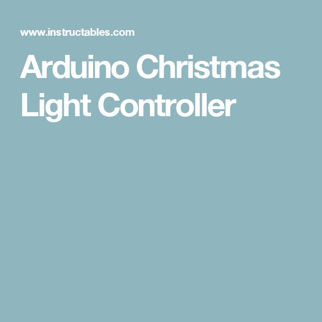 Arduino Christmas Light Controller Christmas Light Controller Christmas Lights Arduino