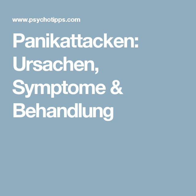 Panikattacken: Ursachen, Symptome & Behandlung