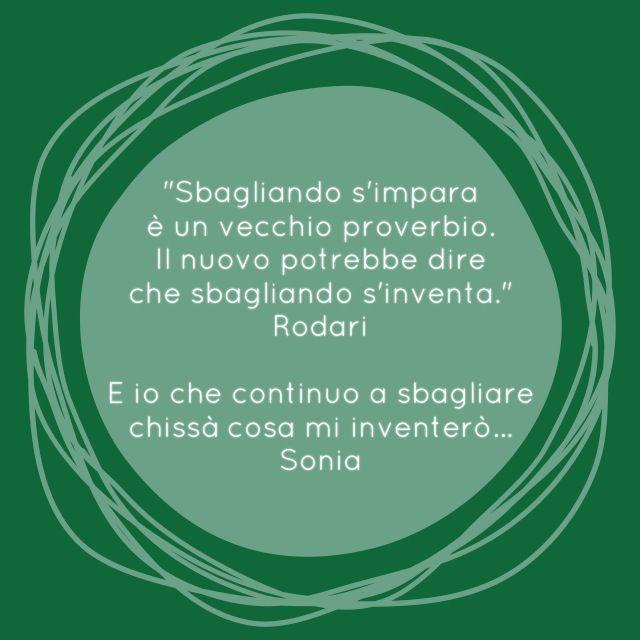 """""""E io che continuo a sbagliare, chissà cosa mi inventerò...""""  Sonia  www.storiedicoaching.com #rodari #sbagliare #errore #coaching #risultato"""