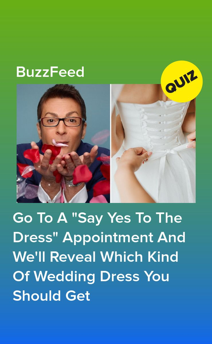 Go To A Say Yes To The Dress Appointment And We Ll Tell You What Kind Of Wedding Dress You Are Yes To The Dress Dress Quizzes Quizzes Funny
