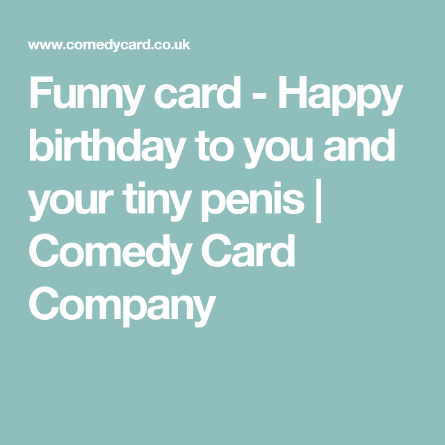 Funny Card Happy Birthday To You And Your Tiny Penis Comedy