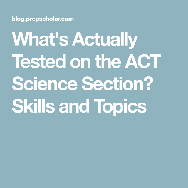 What S Actually Tested On The Act Science Section Skills And Topics