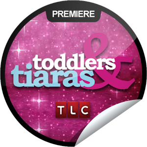 Toddlers Tiaras Premiere Toddlers And Tiaras Favorite Tv Shows Toddler