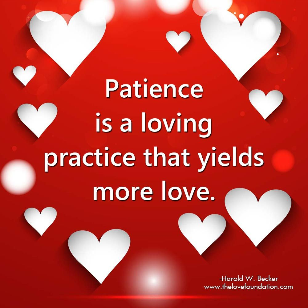 Patience is a loving practice that yields more love ...