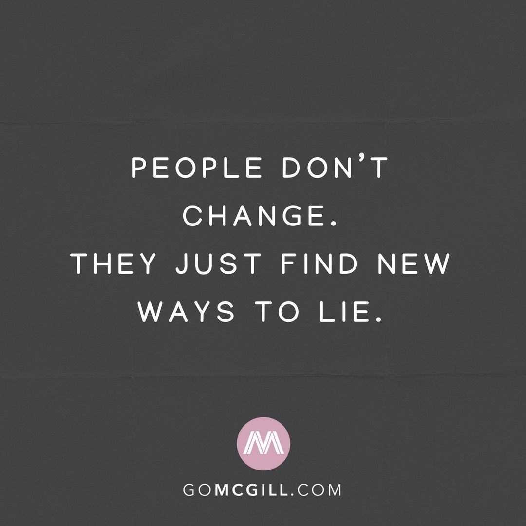 People Don T Change They Just Find New Ways To Lie Lies Quotes Dont Change Quotes People Change Quotes