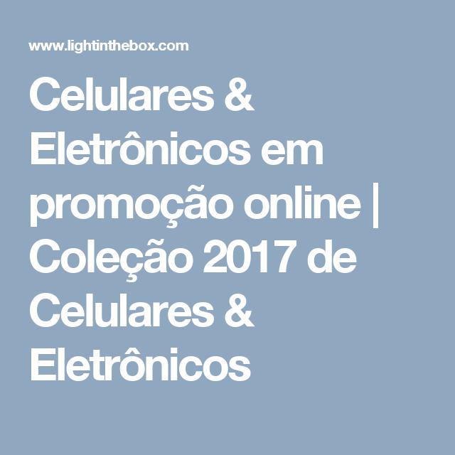 Celulares & Eletrônicos em promoção online | Coleção 2017 de Celulares & Eletrônicos
