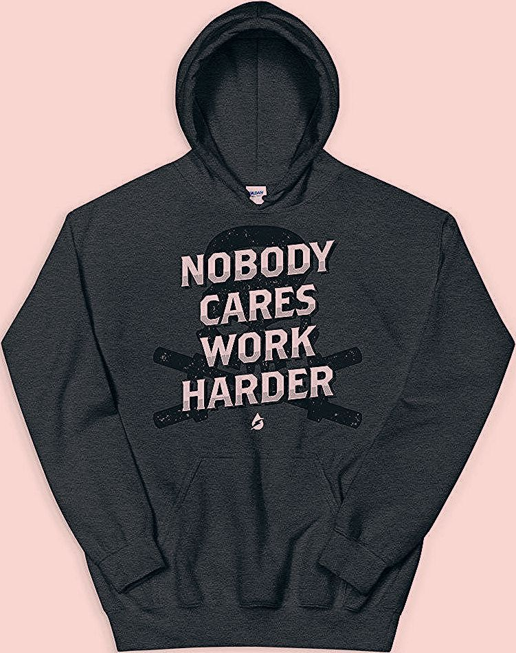 Nobody Cares Work Harder Pullover Hoodie