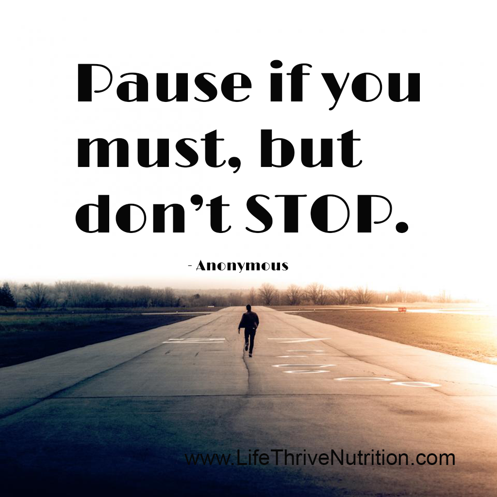 Pause If You Must But Don T Stop Healthy Living You Must Dont Stop