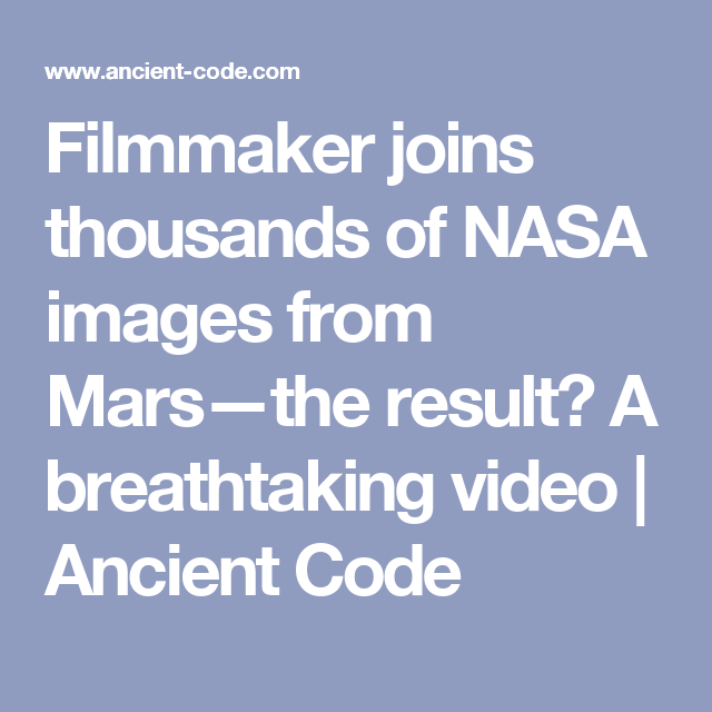 Filmmaker joins thousands of NASA images from Mars—the result? A breathtaking video | Ancient Code