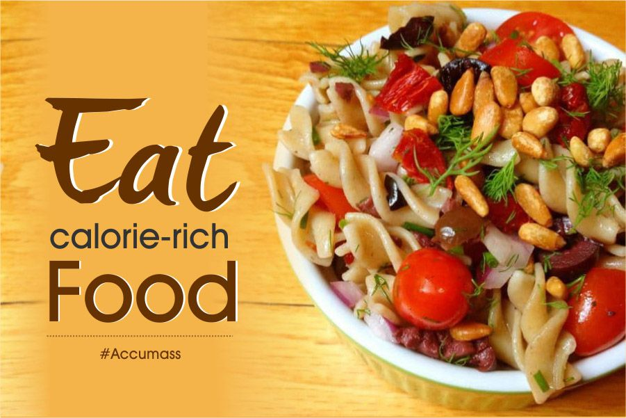 Eat foods that contain high calories content  Try to find out the