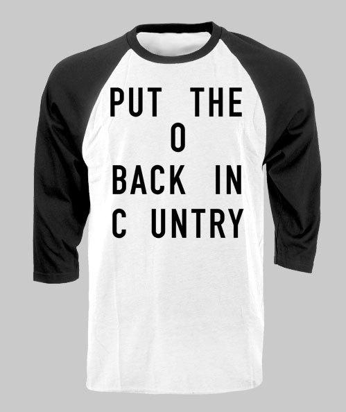 0dbcdd323e7 PUT THE o back in Country music raglan baseball style t-shirt tee outlaw