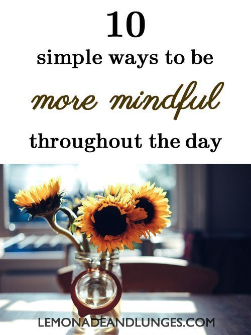 10 ways to be more mindful throughout the day how to be more 10 ways to be more mindful throughout the day how to be more mindful mindful living positive thinking mindfulness how to be a happier person ccuart Images