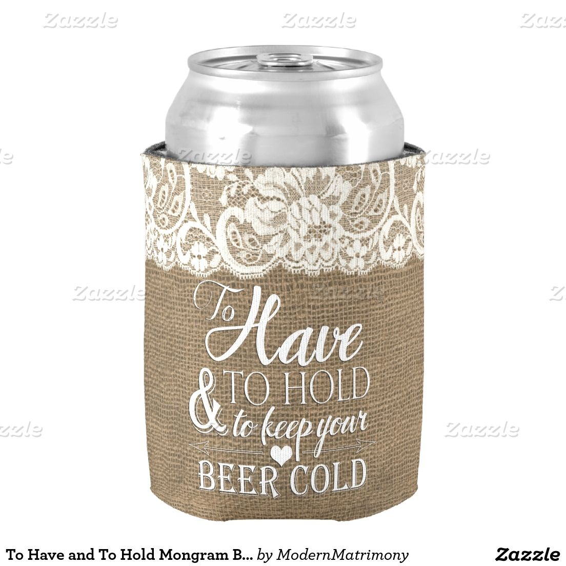 To Have and To Hold Mongram Burlap Wedding Koozie Can Cooler ...
