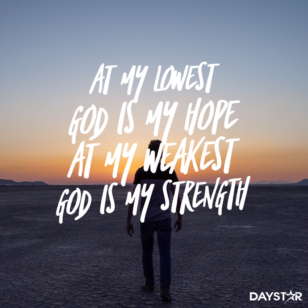 At My Lowest God Is My Hope At My Weakest God Is My
