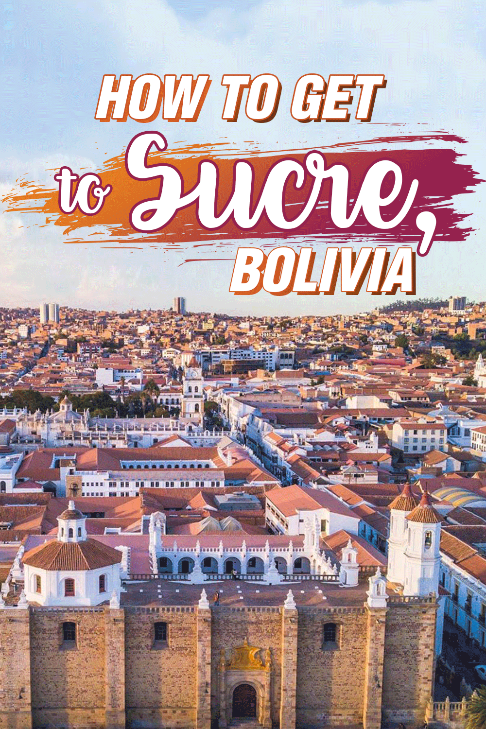 Sucre | Bolivia | What to do in Sucre Bolivia | How To Get ...