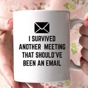 i survived another meeting that should've been an email coffee mug #funnycoffeemugs