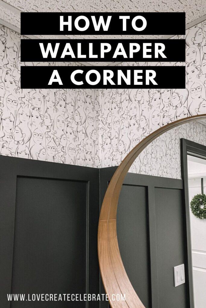 How To Wallpaper A Corner Love Create Celebrate How To Hang Wallpaper Wall Wallpaper Wallpaper